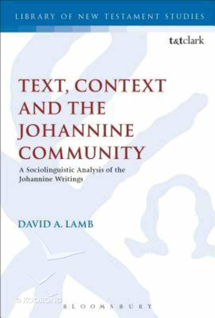 Text, Context and the Johannine Community (Library Of New Testament Studies Series) Paperback