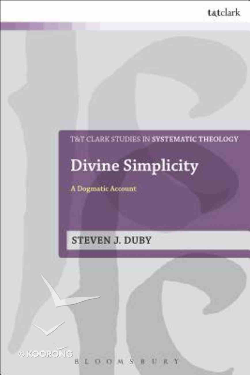 Divine Simplicity (T&t Clark Studies In Systematic Theology Series) Hardback