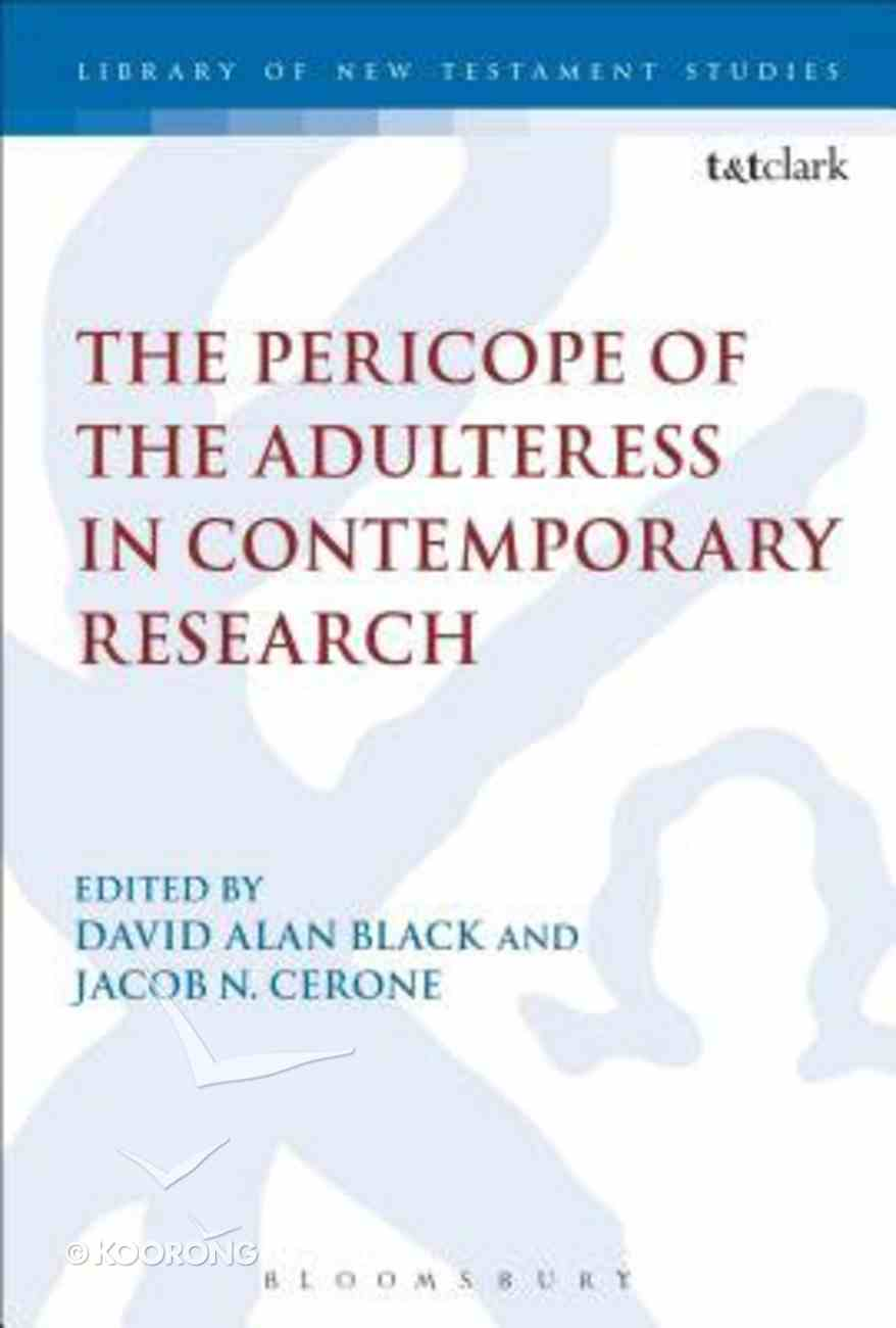 The Pericope of the Adulteress in Contemporary Research (Library Of New Testament Studies Series) Hardback