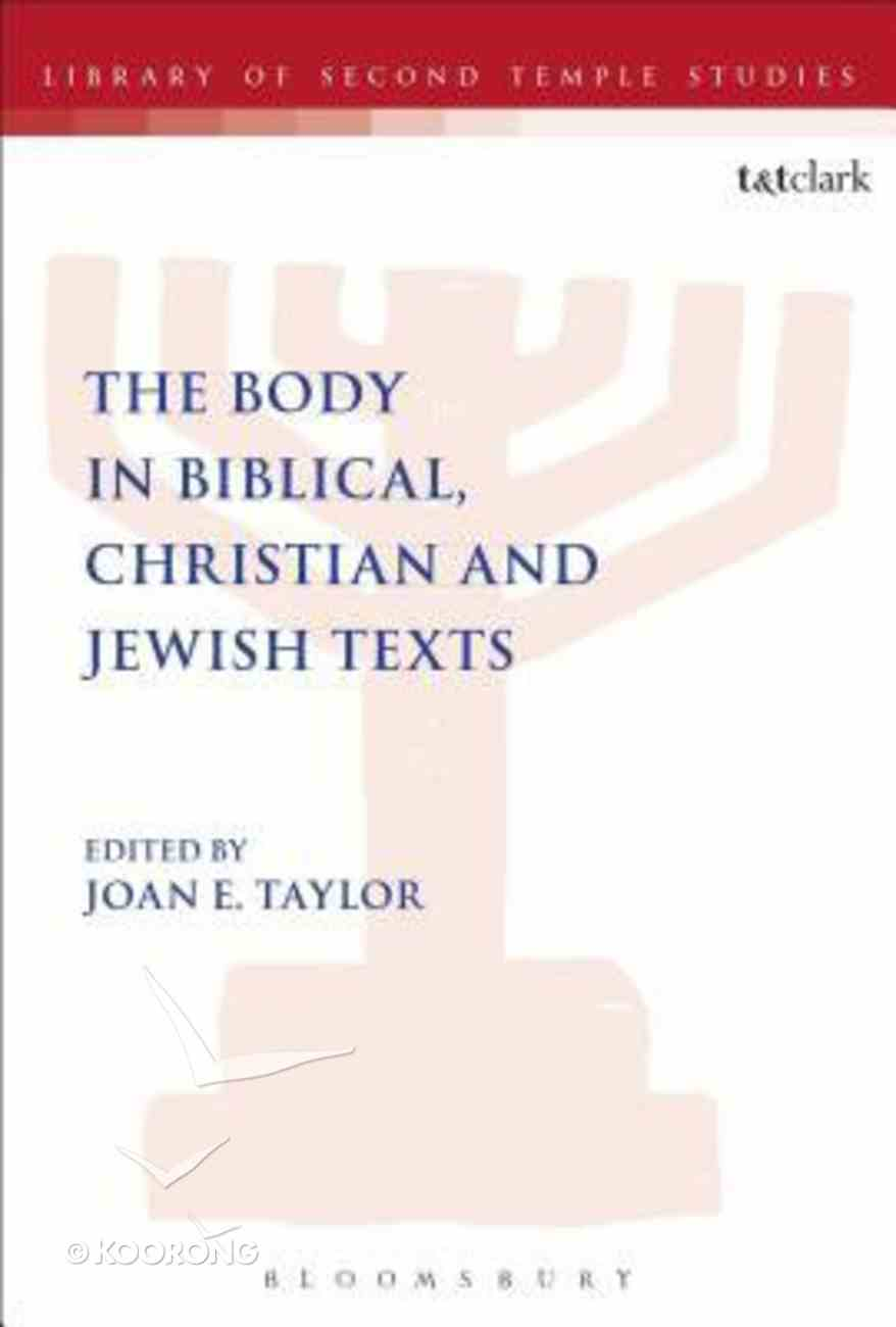The Body in Biblical, Christian and Jewish Texts (Library Of Second Temple Studies Series) Paperback
