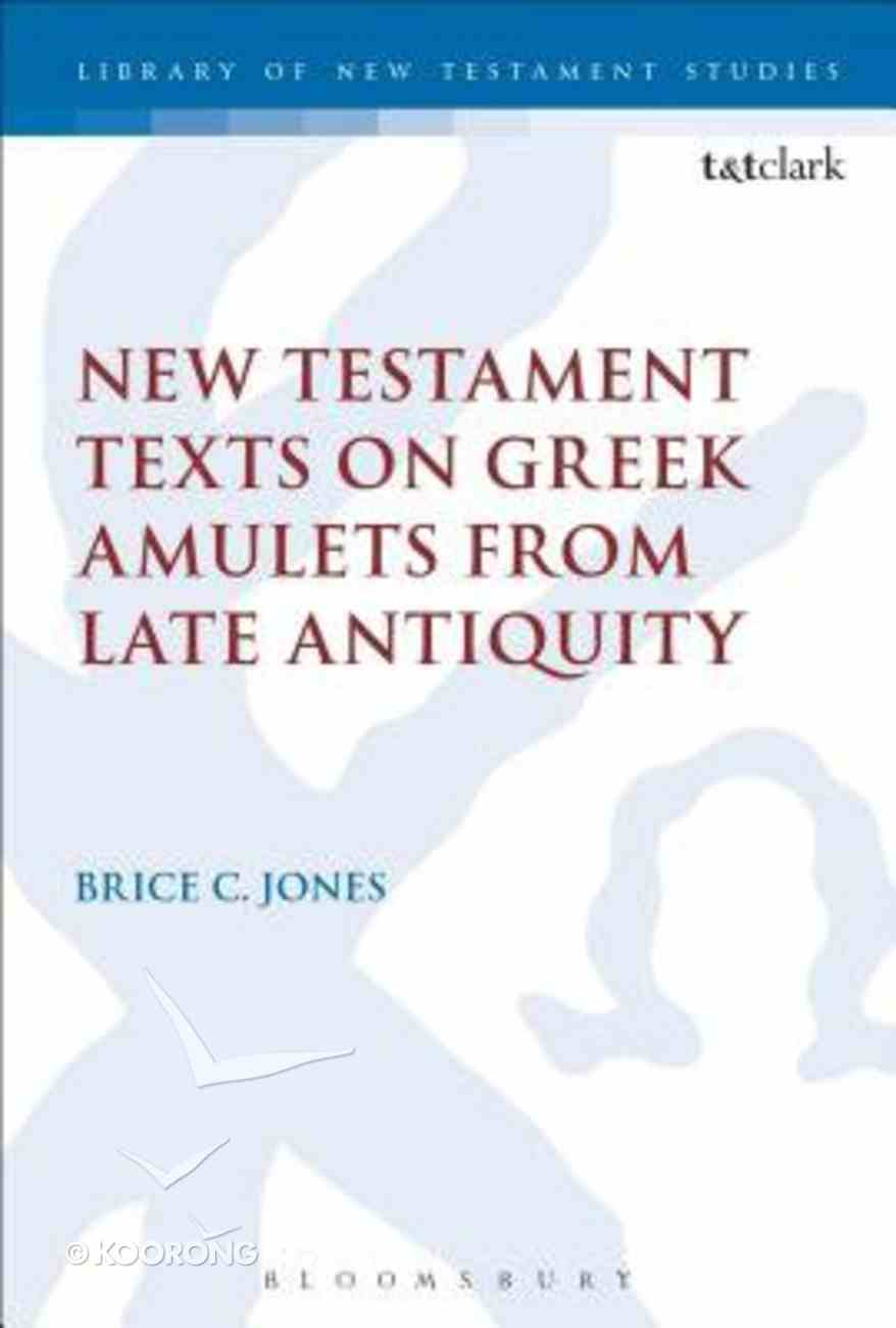 New Testament Texts on Greek Amulets From Late Antiquity (Library Of New Testament Studies Series) Hardback
