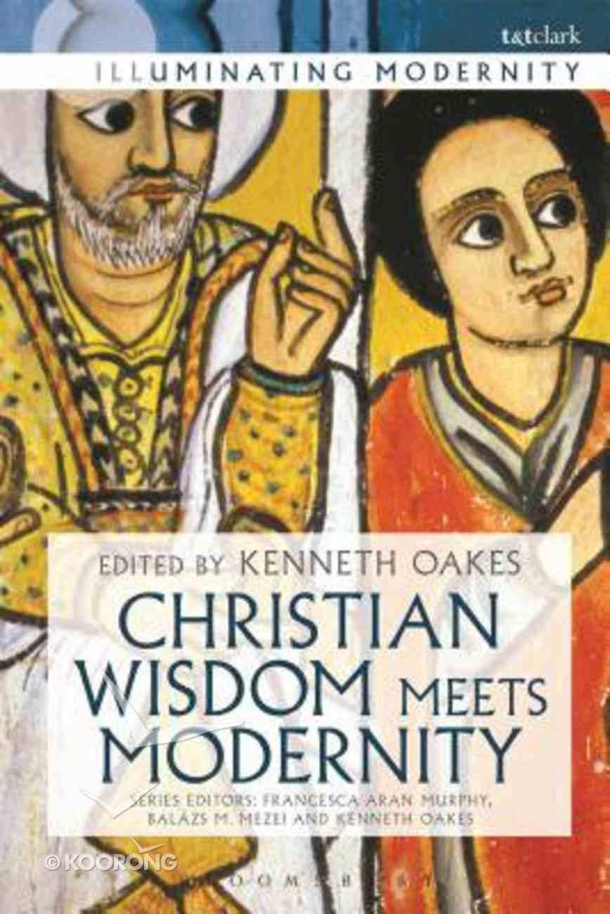 Christian Wisdom Meets Modernity (Illuminating Modernity Series) Hardback