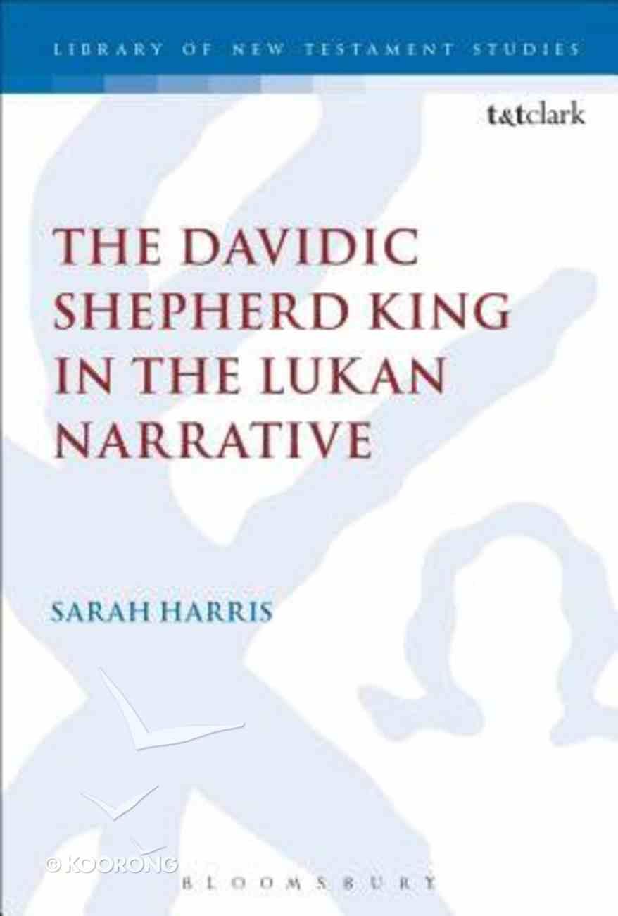 The Davidic Shepherd King in the Lukan Narrative (Library Of New Testament Studies Series) Hardback
