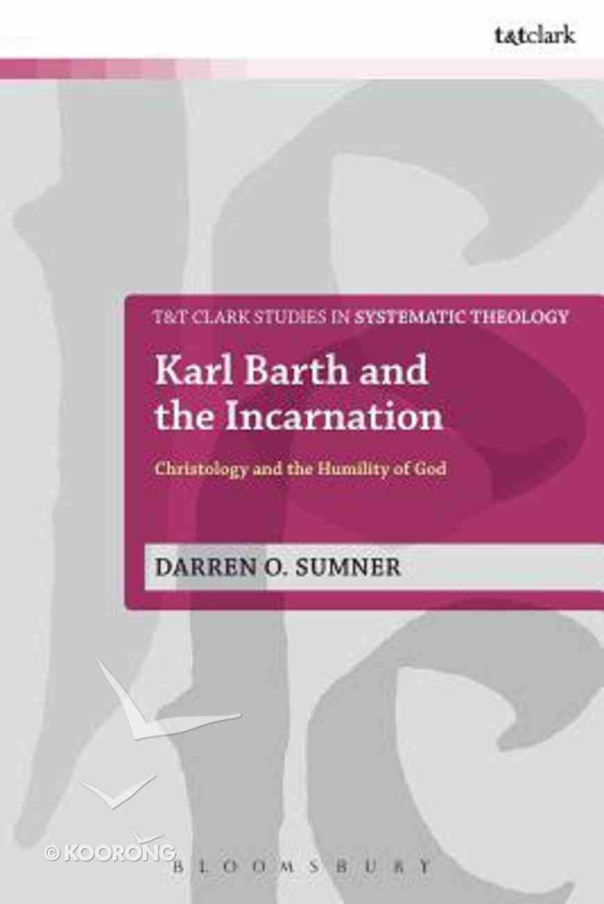 Karl Barth and the Incarnation (T&t Clark Studies In Systematic Theology Series) Paperback