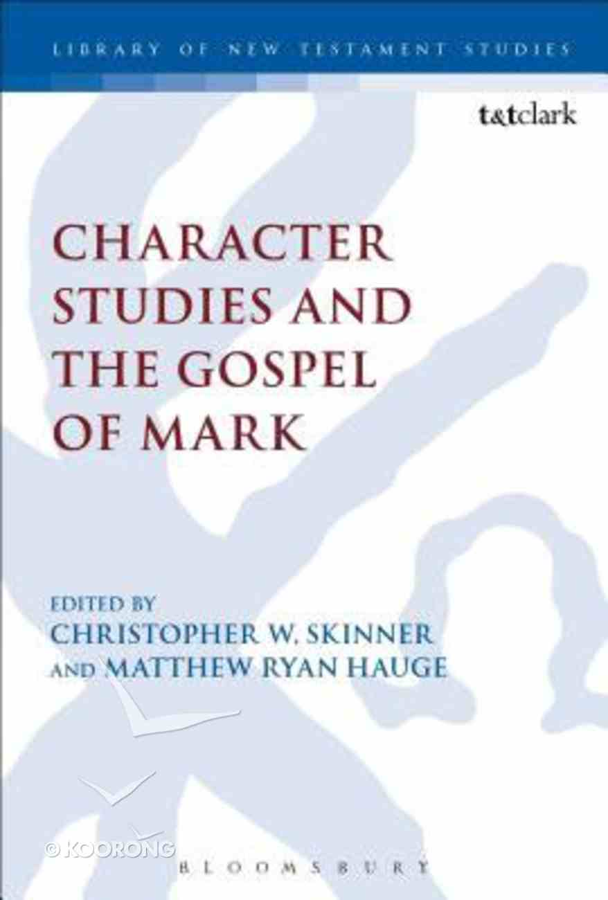 Character Studies and the Gospel of Mark (Library Of New Testament Studies Series) Paperback