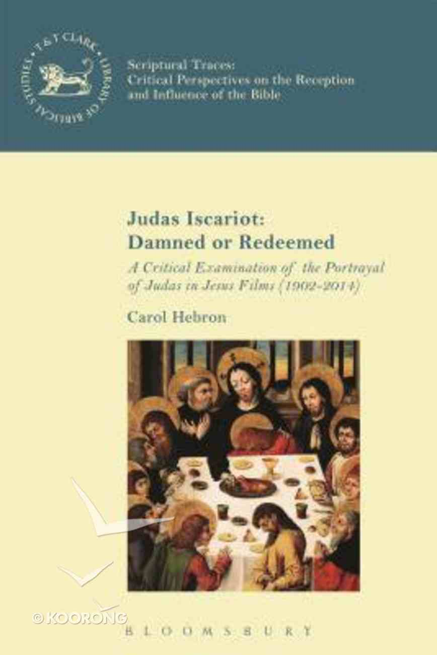 Judas Iscariot: Damned Or Redeemed: A Critical Examination of the Portrayal of Judas in Jesus Films (1902-2014) (Look 'n' Talk Series) Hardback