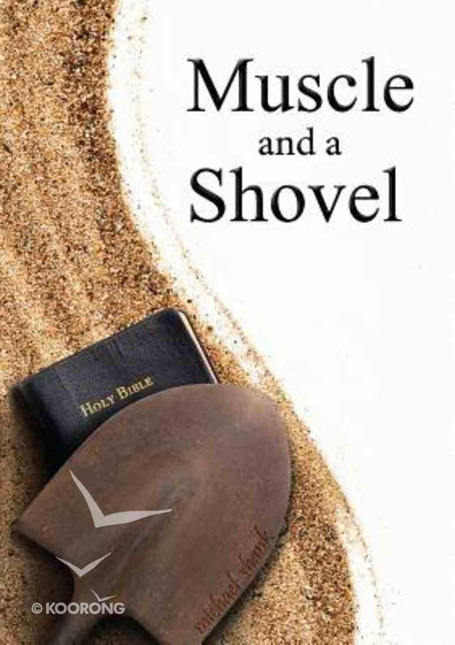 Muscle and a Shovel Paperback
