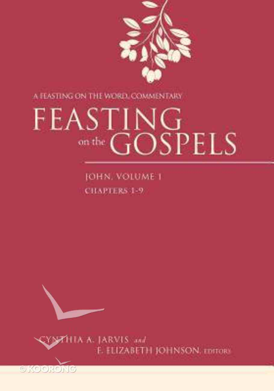 Feasting on the Gospels: John #01 (Feasting On The Word/ Preaching The Revised Common Lectionary Series) Hardback
