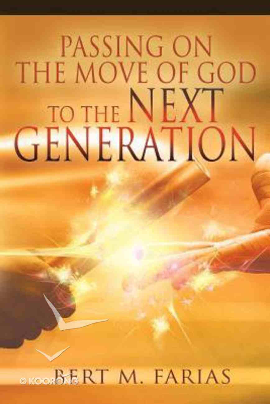Passing on the Move of God to the Next Generation Paperback