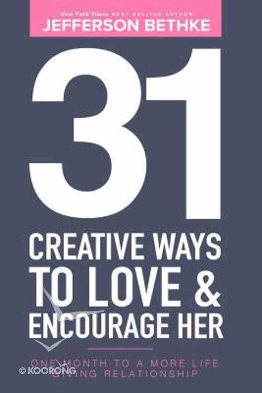 31 Creative Ways to Love & Encourage Her: One Month to a More Life Giving Relationship (Vol 1) Paperback