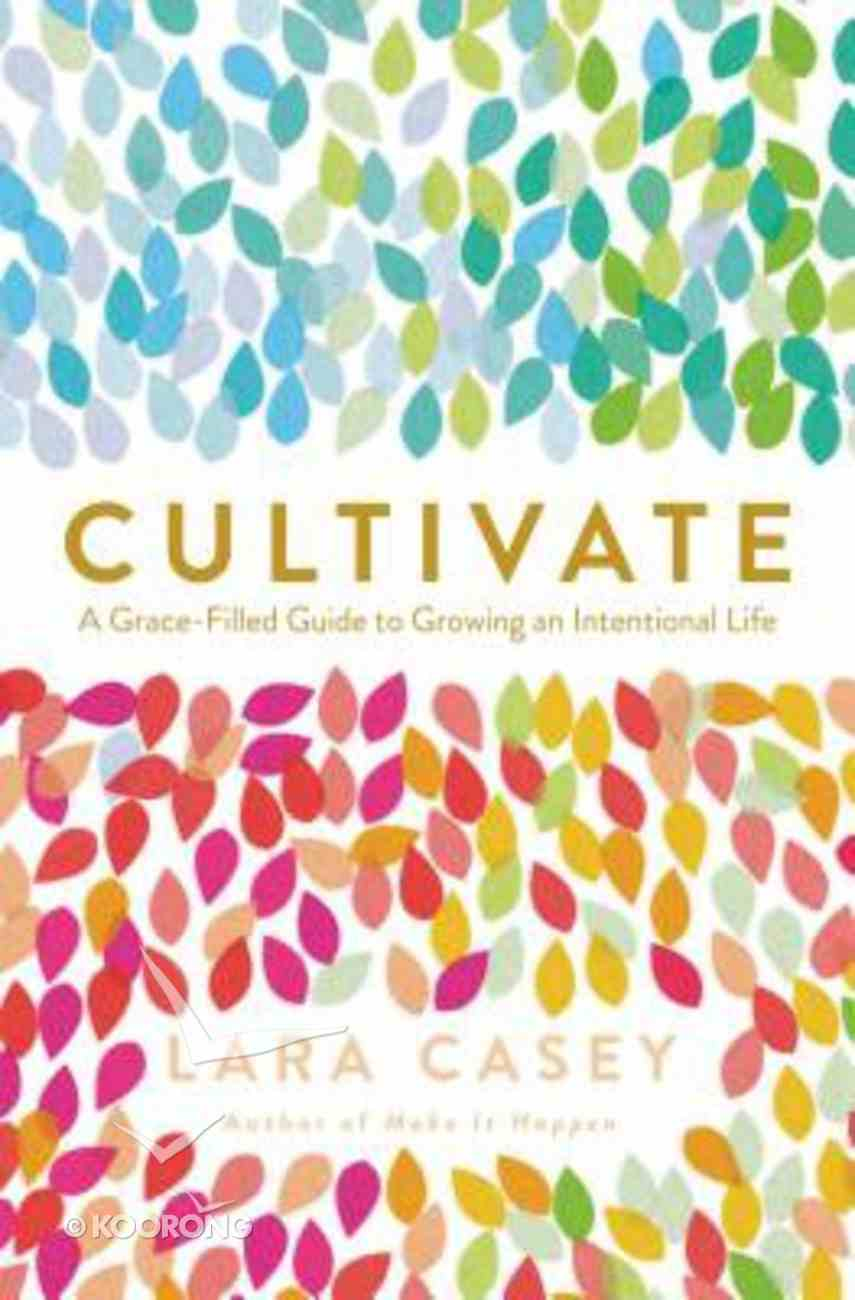 Cultivate: A Grace-Filled Guide to Growing An Intentional Life Paperback