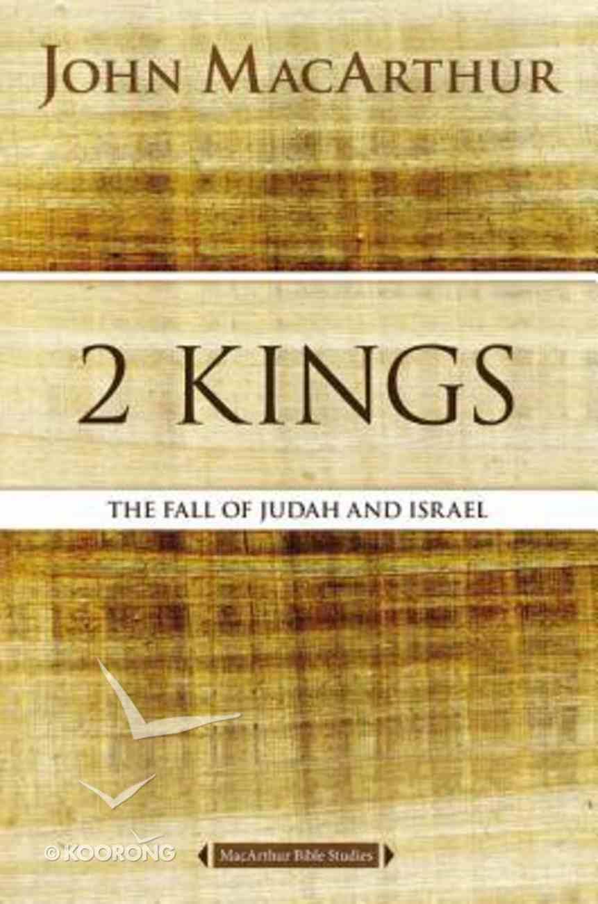 The 2 Kings: Kingdom Falls (Macarthur Bible Study Series) Paperback