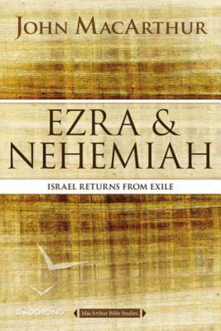 Ezra and Nehemiah: Israel Returns From Exile (Macarthur Bible Study Series) Paperback
