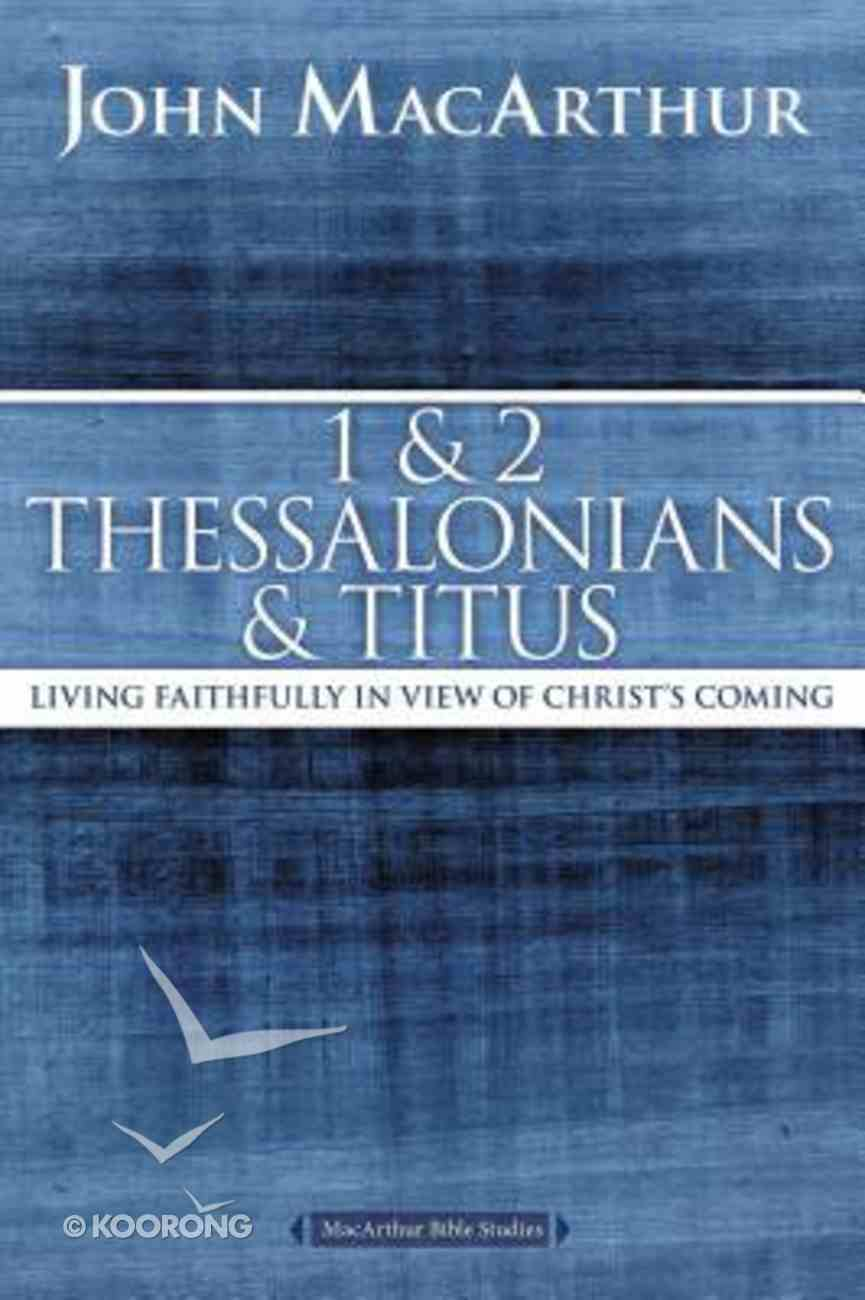 1 and 2 Thessalonians: Living Faithfully in View of Christ's Coming (Macarthur Bible Study Series) Paperback