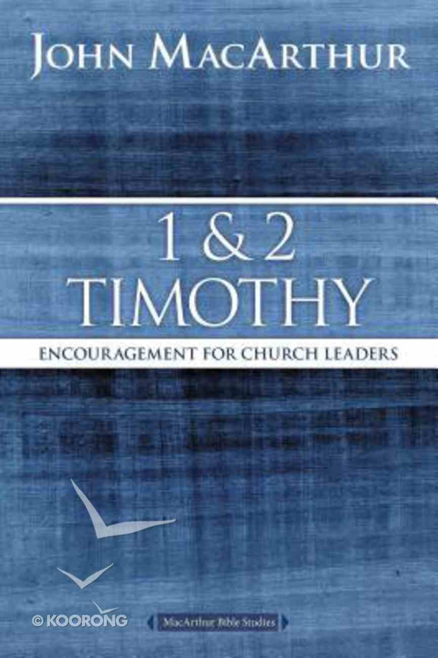 1 and 2 Timothy: Encouragement For Church Leaders (Macarthur Bible Study Series) Paperback