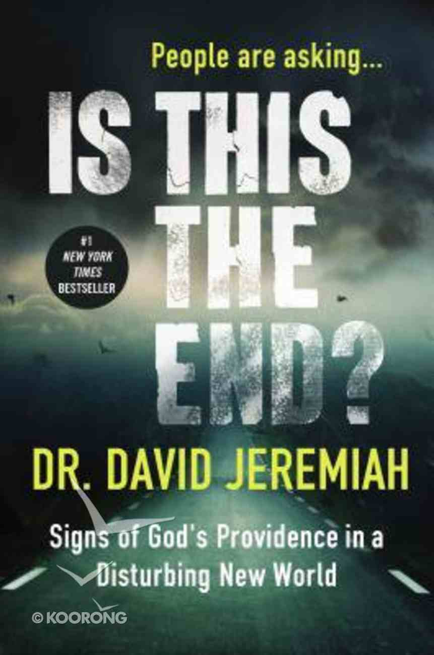 Is This the End? Signs of God's Providence in a Disturbing New World Hardback