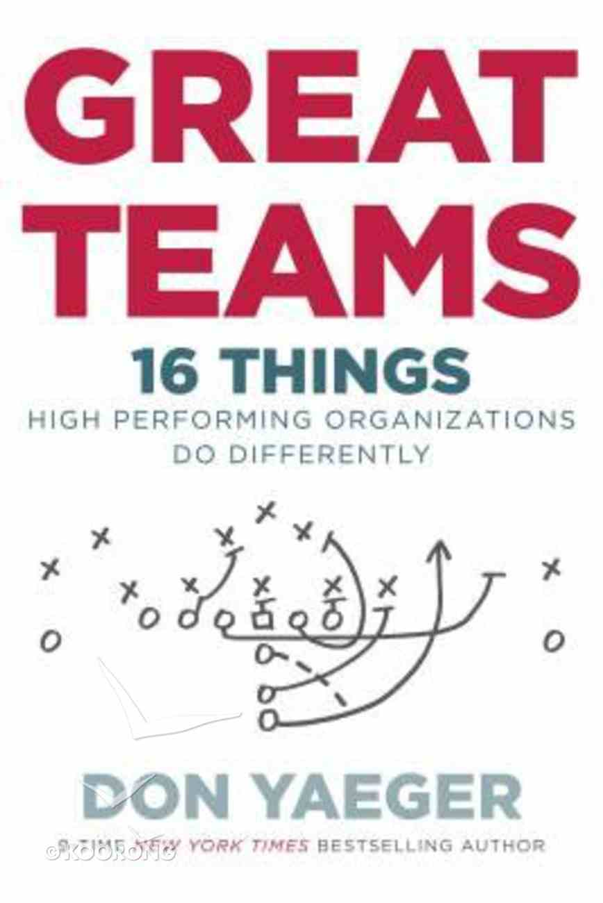 Great Teams: 16 Things High Performing Organizations Do Differently Paperback