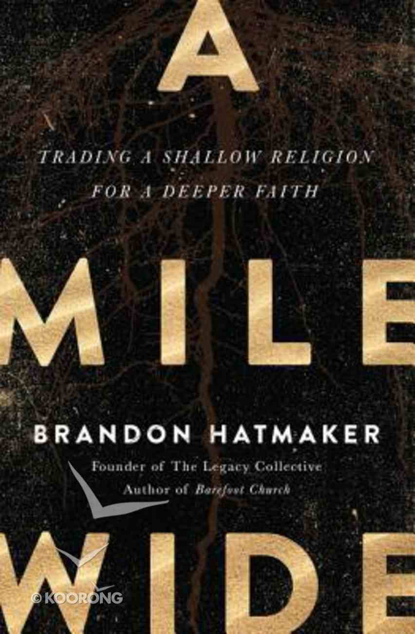A Mile Wide: Trading a Shallow Religion For a Deeper Faith Paperback