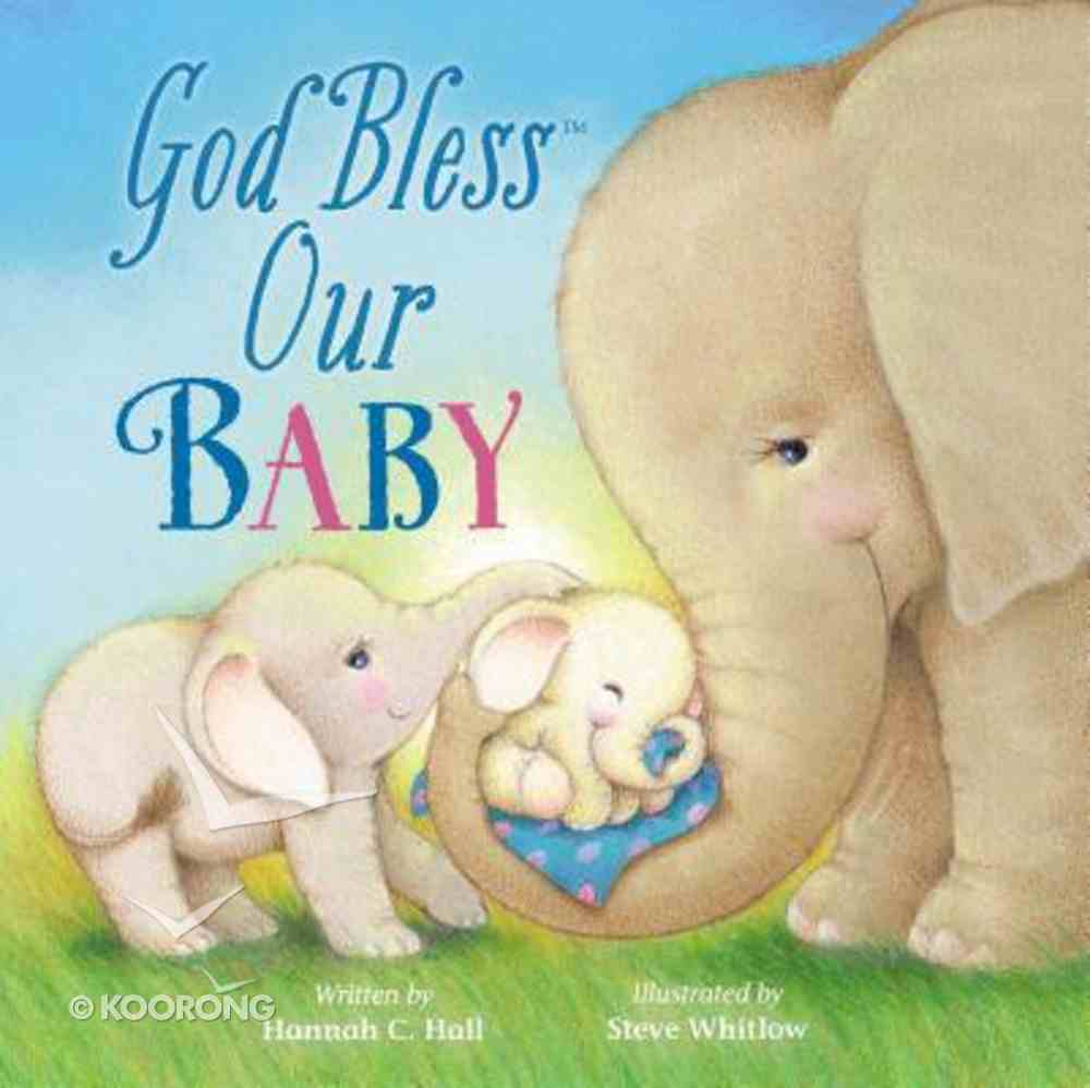 God Bless Our Baby (A God Bless Book Series) Board Book