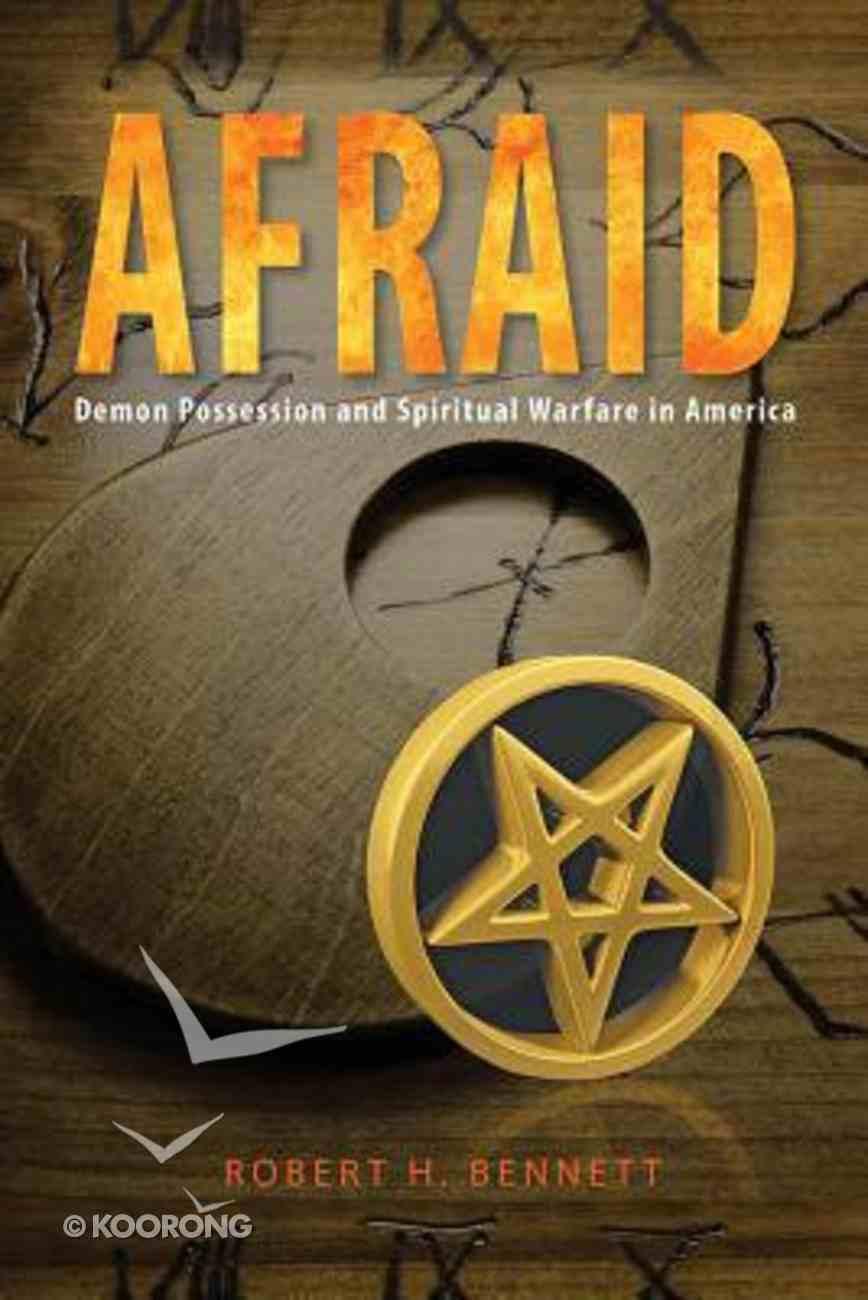 Afraid: Demon Possession and Spiritual Warfare in America Paperback