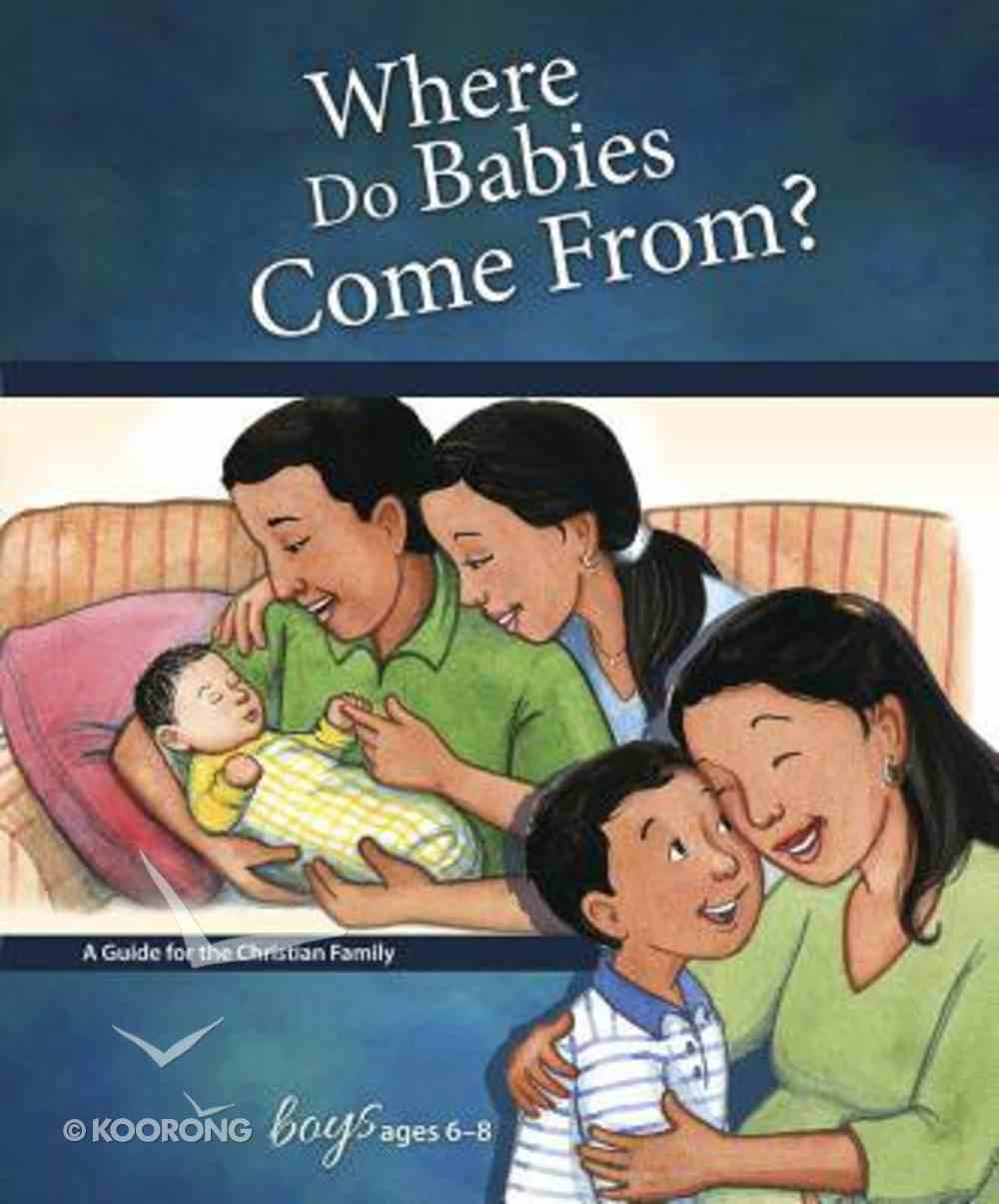 Where Do Babies Come From? (Boys 6-8) (Learning About Sex Series) Hardback