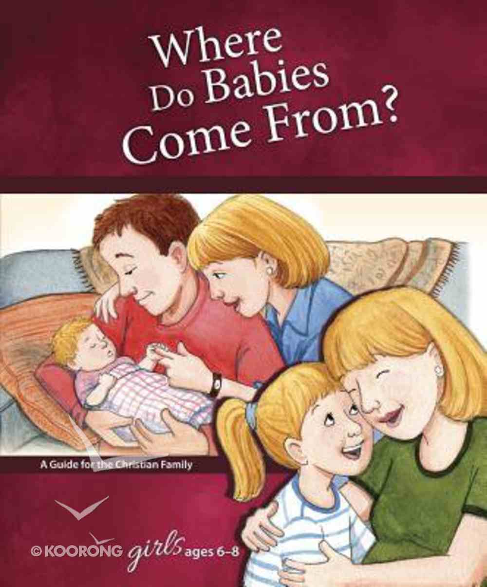 Where Do Babies Comes From? (Girls 6-8) (Learning About Sex Series) Hardback