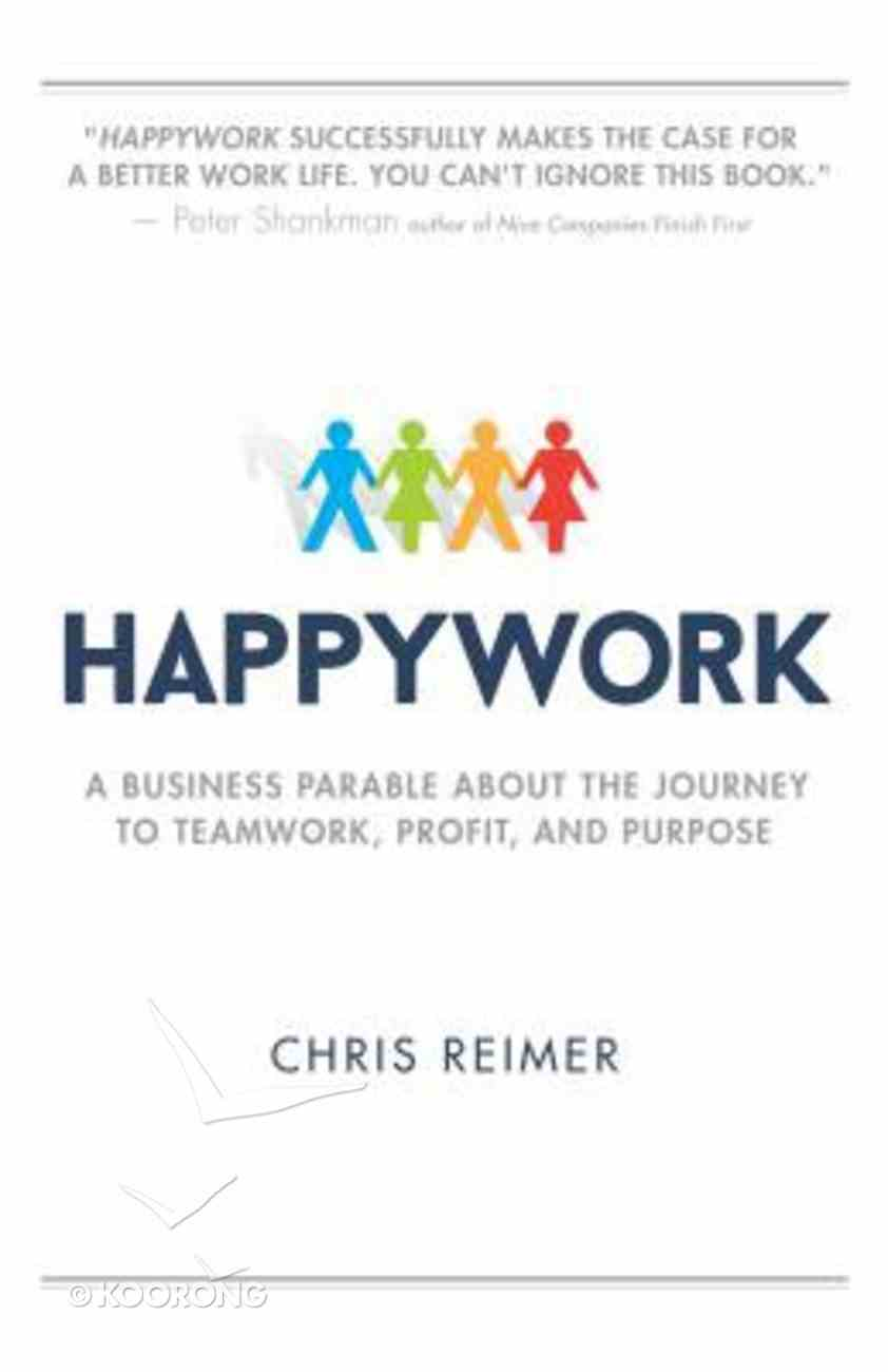 Happywork: A Business Parable About the Journey to Teamwork, Profit, and Purpose Paperback