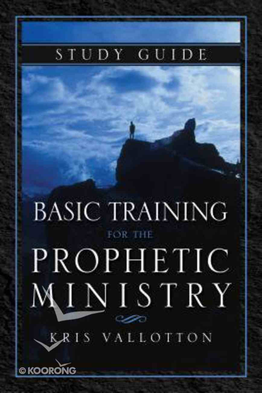 Basic Training For the Prophetic Ministry (Study Guide) Paperback