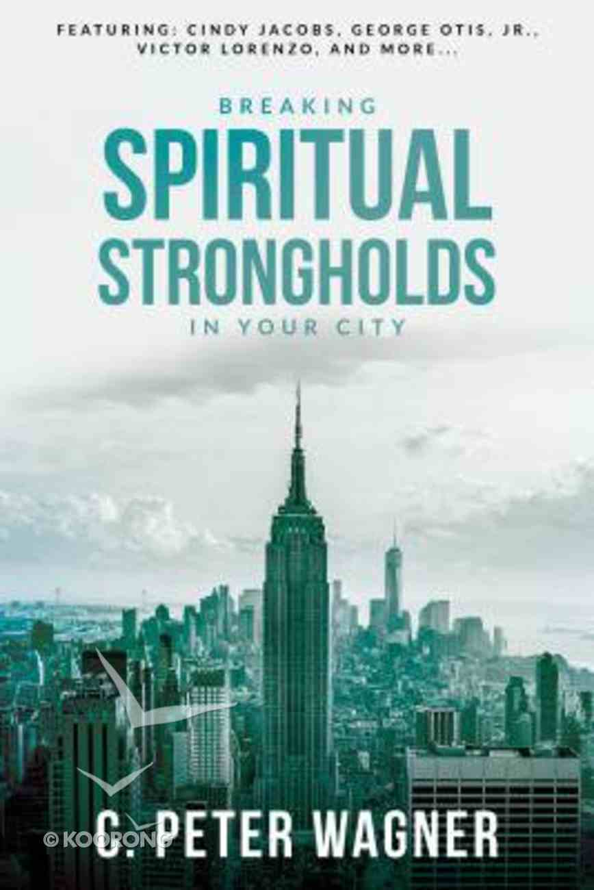 Breaking Spiritual Strongholds in Your City Paperback