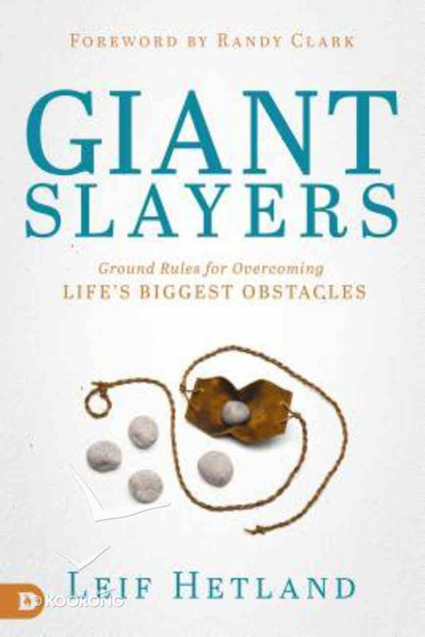 Giant Slayers: Ground Rules For Overcoming Life's Biggest Obstacles Paperback