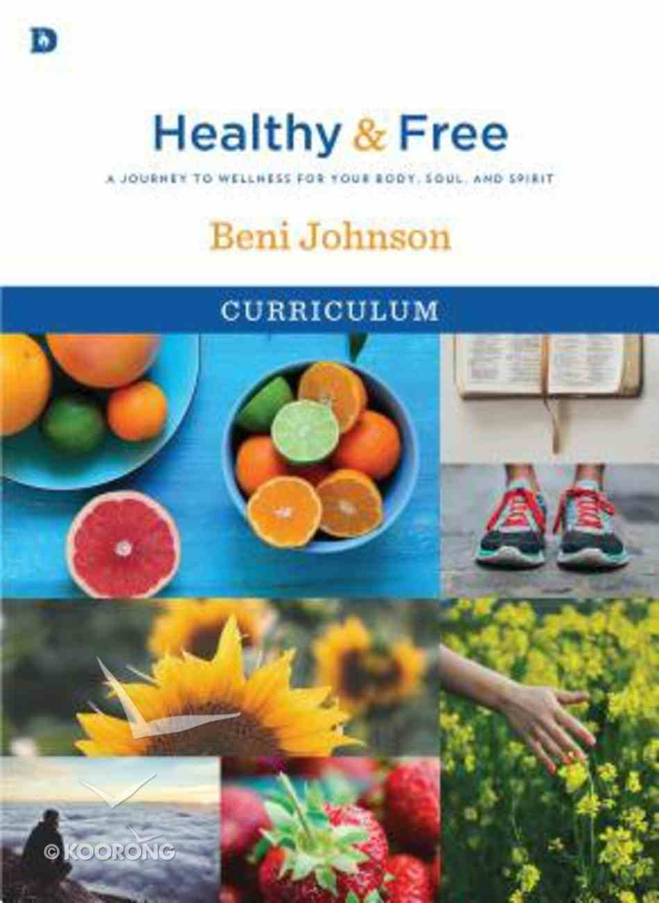 Healthy and Free: A Journey to Wellness For Your Body, Soul, and Spirit (Curriculum) Pack