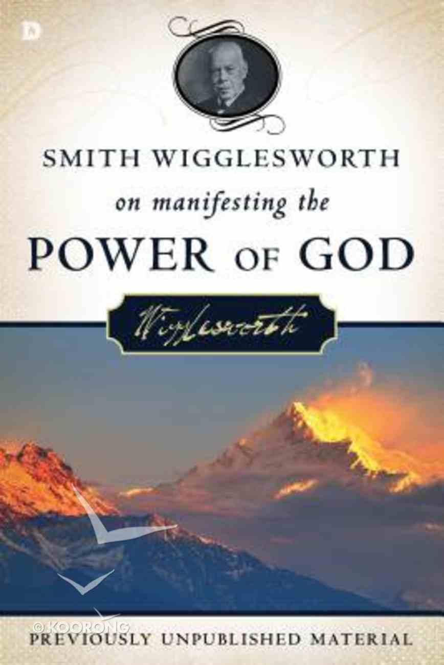 Smith Wigglesworth on Manifesting the Power of God Paperback