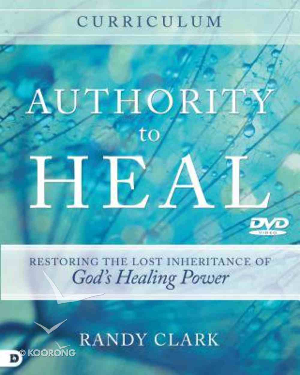 Authority to Heal - Restoring the Lost Inheritance of God's Healing Power (Curriculum) Pack