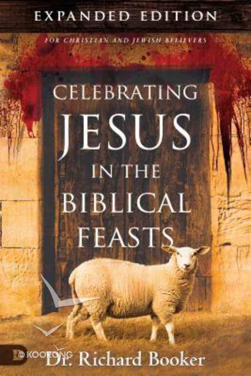 Celebrating Jesus in the Biblical Feasts (Expanded Edition) Paperback