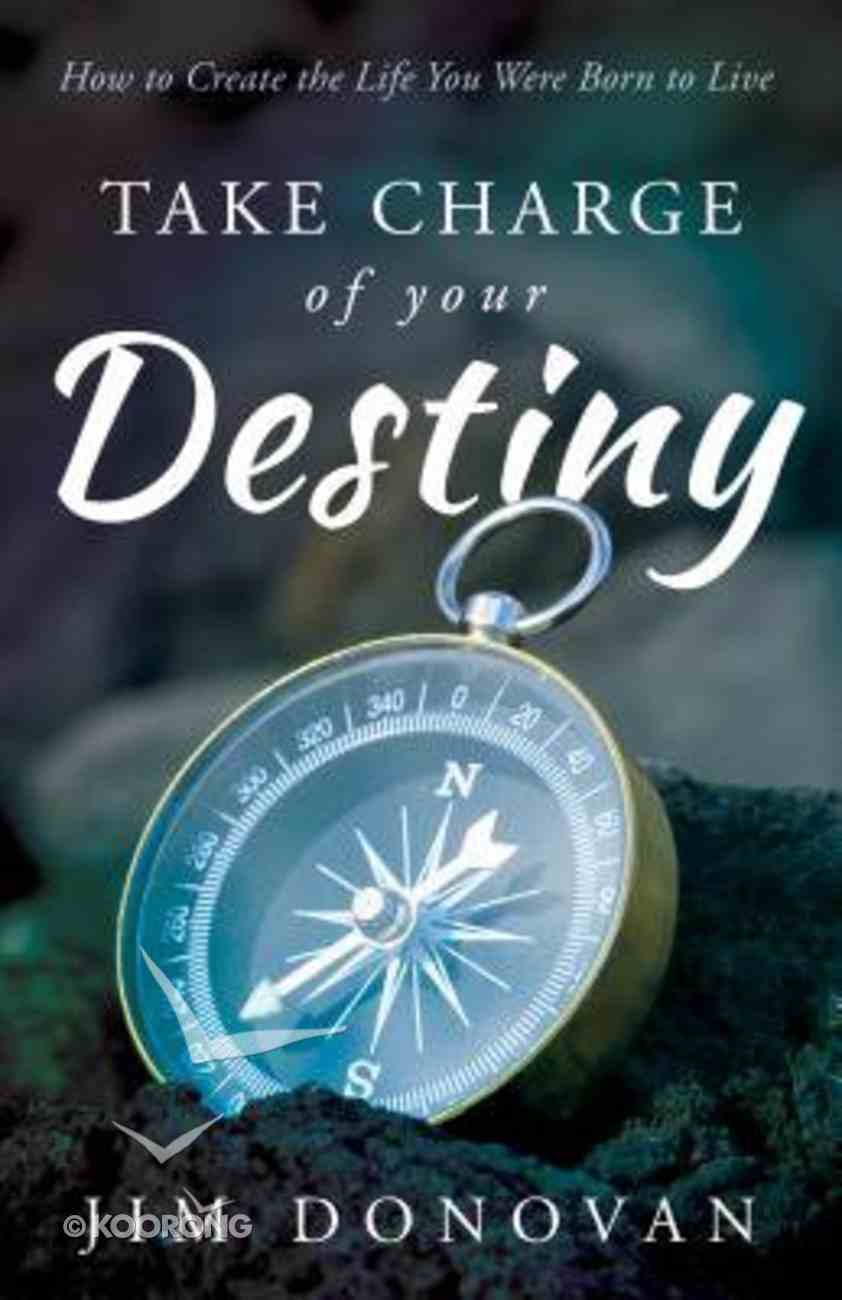 Take Charge of Your Destiny: How to Create the Life You Were Born to Live Paperback