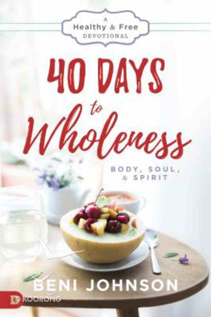 40 Days to Wholeness: Body, Soul, and Spirit Paperback