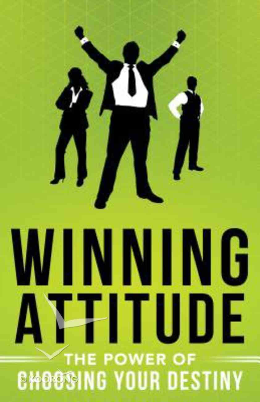 Winning Attitude: The Power of Choosing Your Destiny Paperback