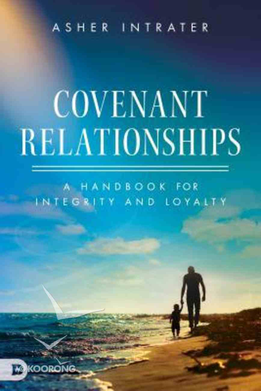 Covenant Relationships: A Handbook For Integrity and Loyalty in the Body of Christ Paperback