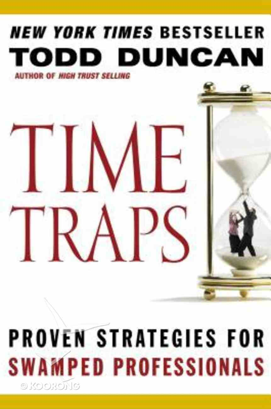 Time Traps: Proven Strategies For Swamped Professionals Paperback