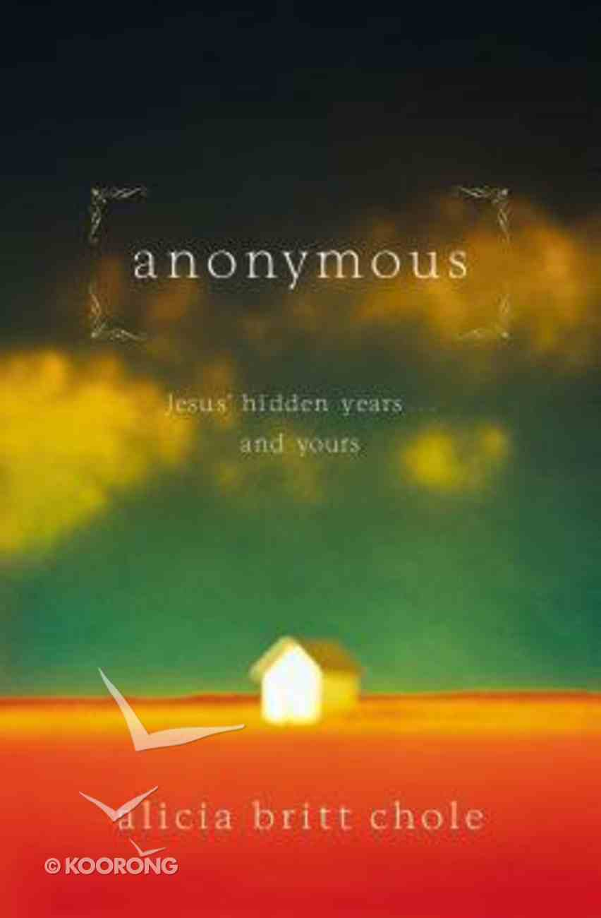 Anonymous: Jesus' Hidden Years and Yours Paperback