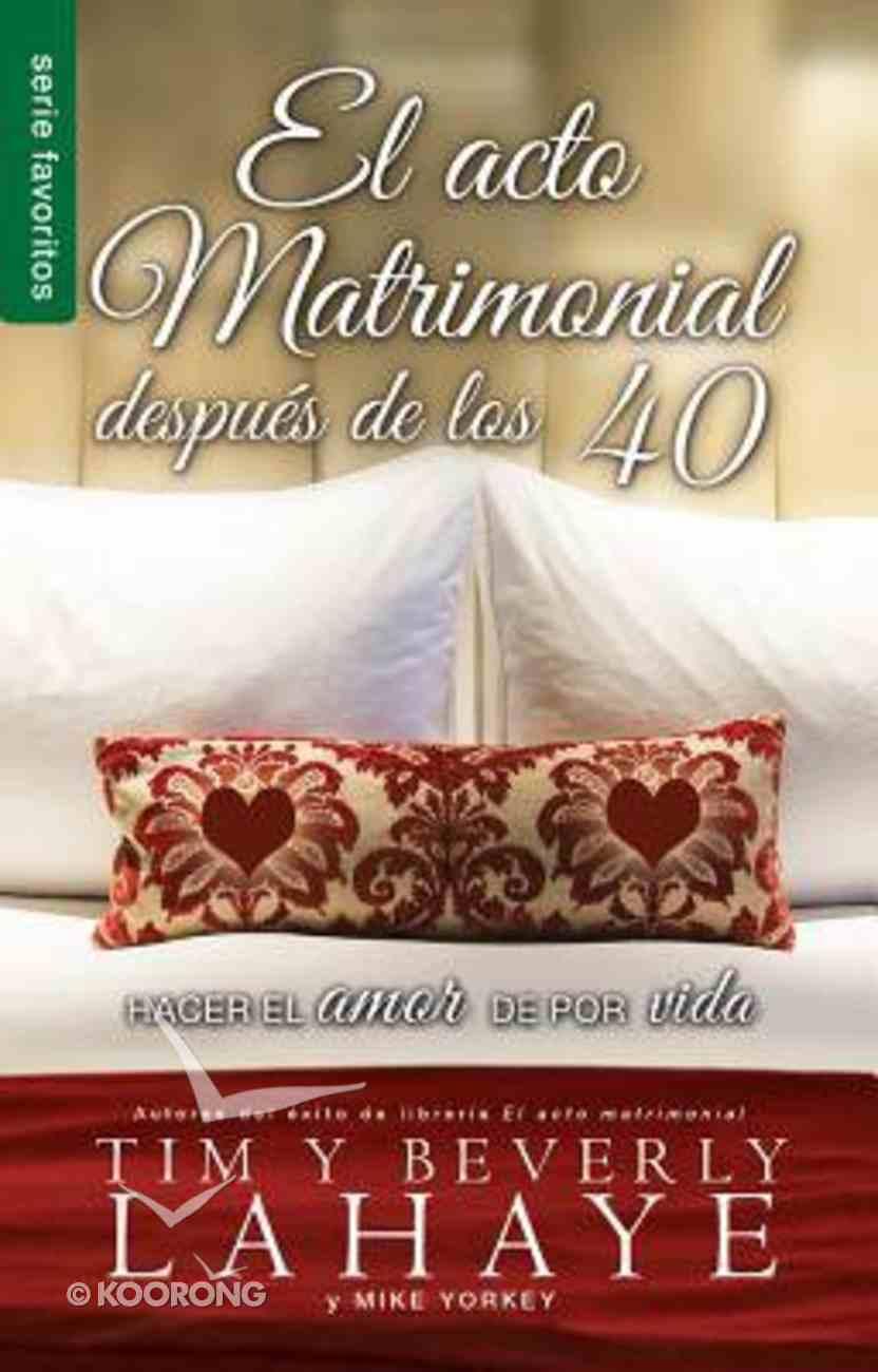 El Acto Matrimonial Despues De Los 40 (The Act of Marriage After 40) (Serie Favoritos Series) Mass Market