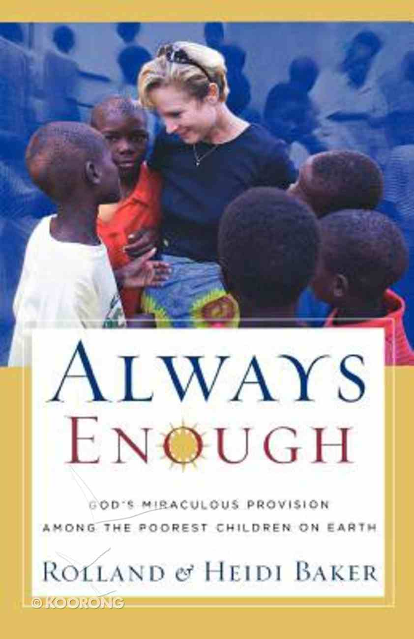 Always Enough: God's Miraculous Provision Among the Poorest Children on Earth Paperback