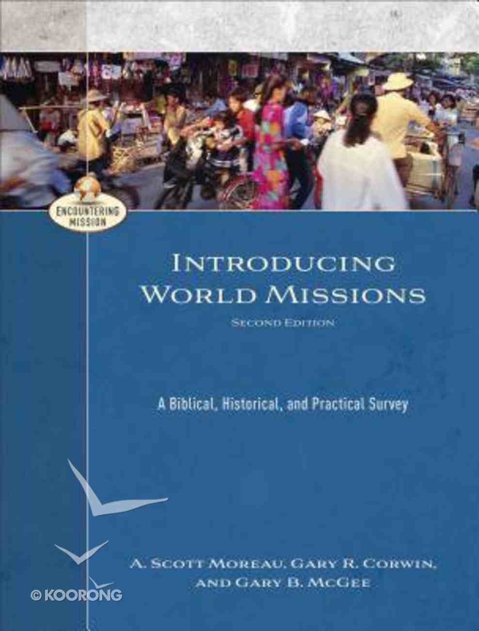 Introducing World Missions - a Biblical, Historical, and Practical Survey (Second Edition) (Encountering Mission Series) Hardback