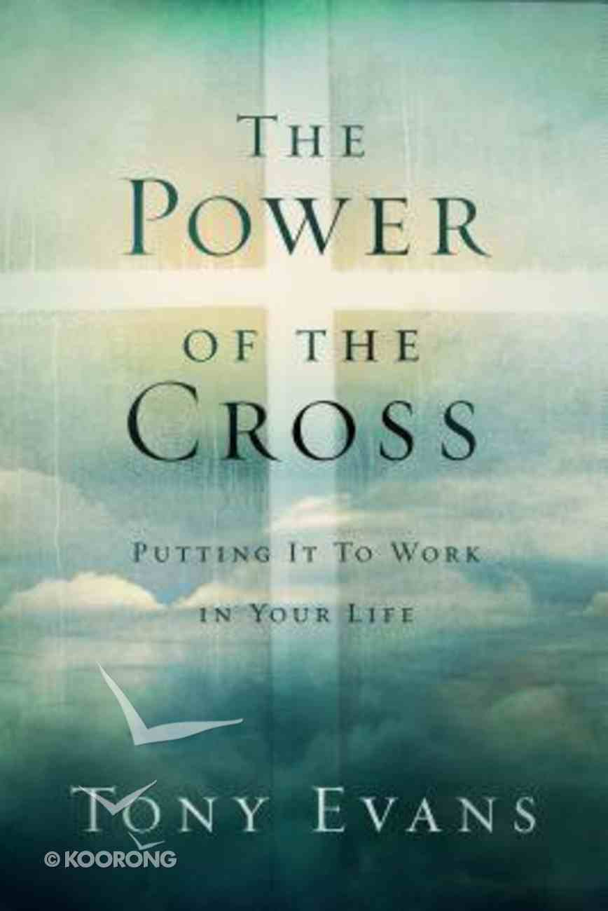 The Power of the Cross: Putting It to Work in Your Life Hardback