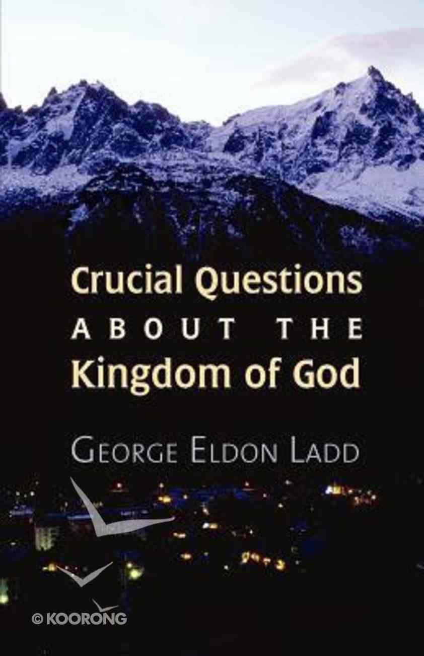 Crucial Questions About the Kingdom of God Paperback