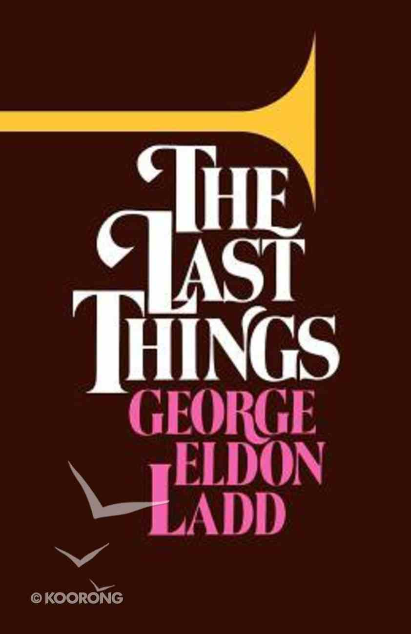 The Last Things: An Eschatology For Laymen Paperback