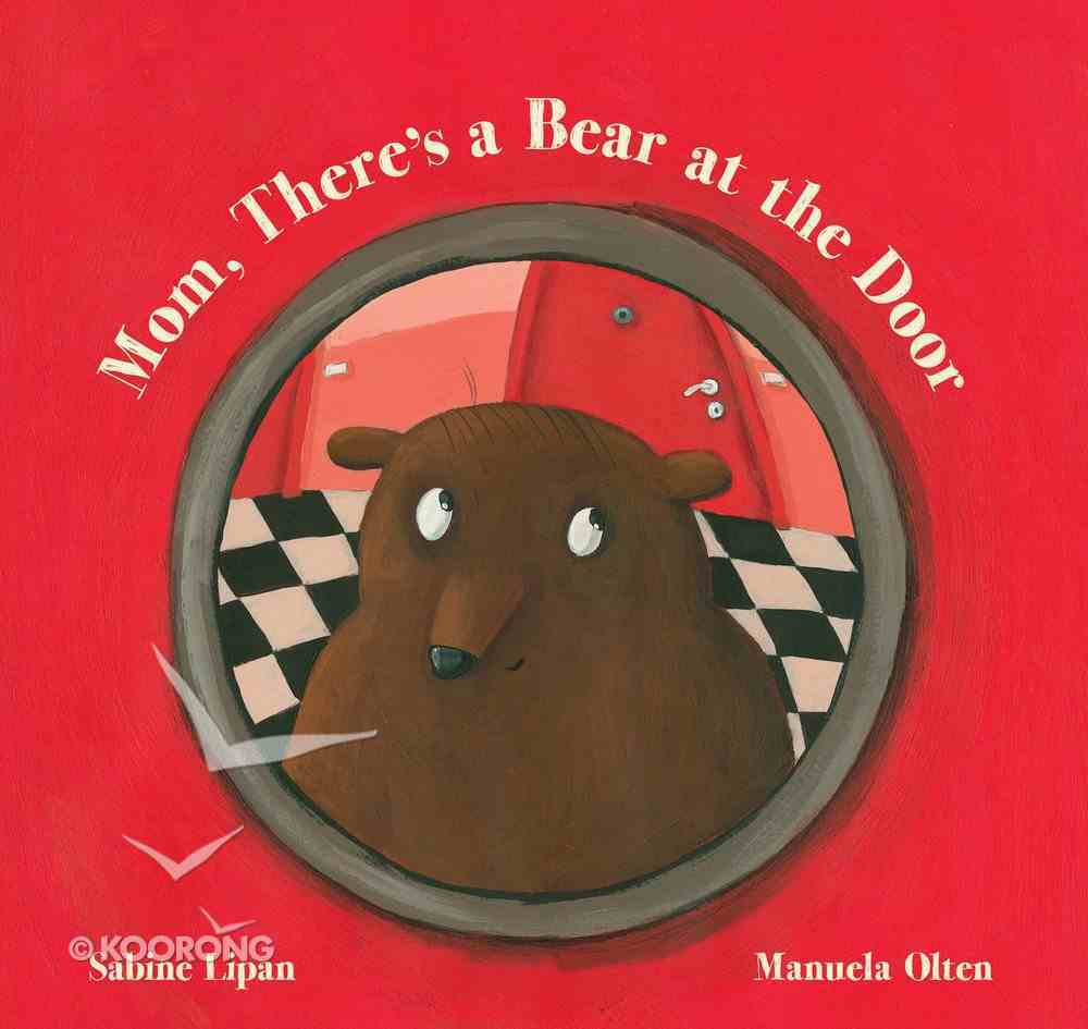 Mom, There's a Bear At the Door Hardback