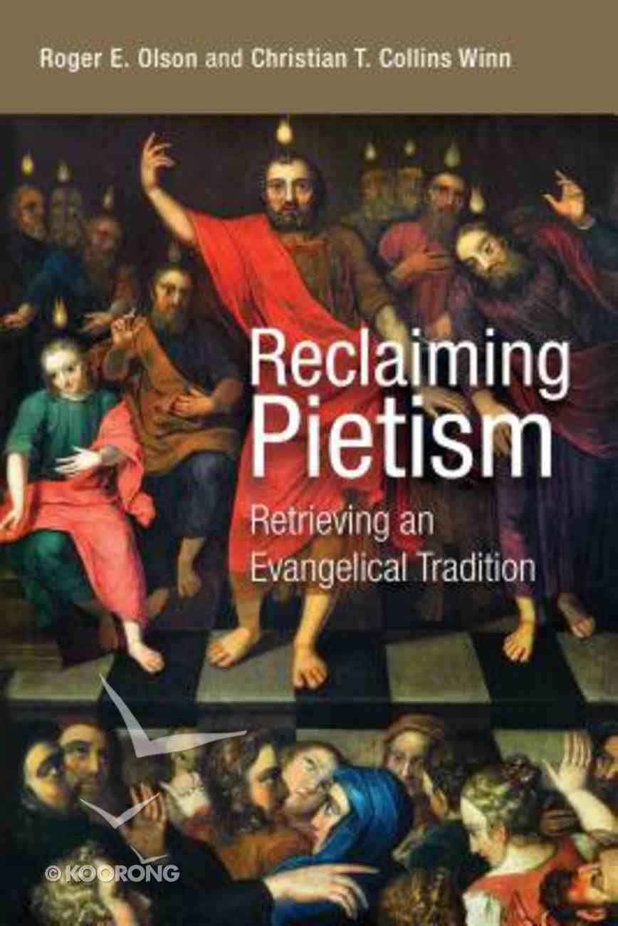 Reclaiming Pietism: Retrieving An Evangelical Tradition Paperback