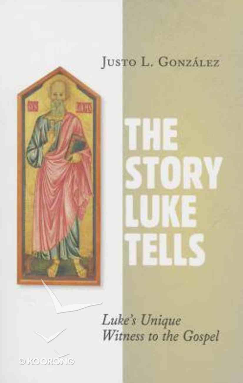 The Story Luke Tells: Luke's Unique Witness to the Gospel Paperback