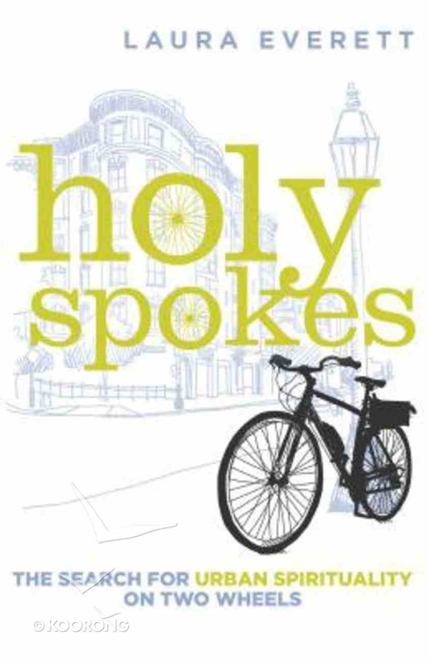 Holy Spokes: The Search For Urban Spirituality on Two Wheels Hardback